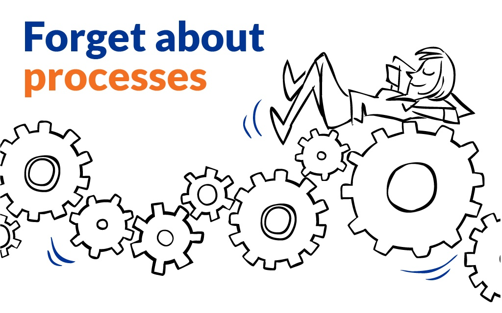 Forget about processes - Mobile
